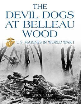 Devil Dogs at Belleau Wood: U.S. Marines in World War I