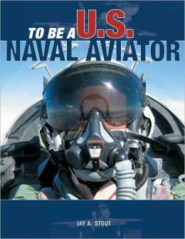 To Be a U.S. Naval Aviator (To Be A... Series)
