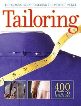 Tailoring: The Classic Guide to Sewing the Perfect Jacket, Updated and Revised