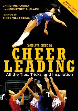 Complete Guide to Cheerleading: All the Tips, Tricks, and Inspiration (PagePerfect NOOK Book)
