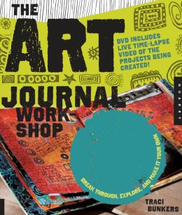The Art Journal Workshop: Break Through, Explore, and Make it Your Own (PagePerfect NOOK Book)