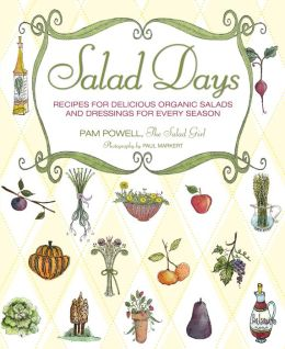 Salad Days: Seasonal Recipes for Delicious Organic Salads and Dressings