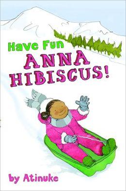 Have Fun, Anna Hibiscus! (Anna Hibiscus Series #4)