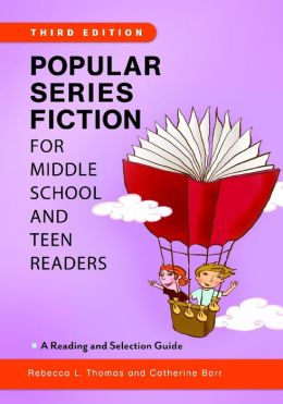 Popular Series Fiction for Middle School and Teen Readers: A Reading and Selection Guide, 3rd Edition
