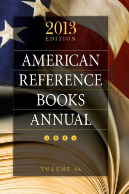American Reference Books Annual: 2013 Edition, Volume 44