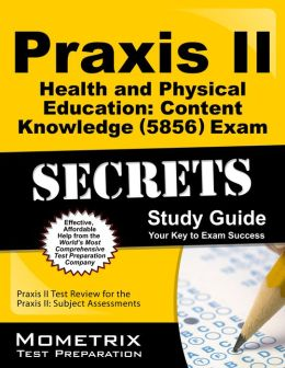 Praxis II Health and Physical Education: Content Knowledge (0856) Exam Secrets Study Guide