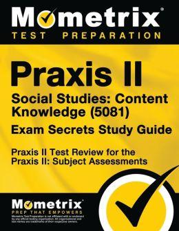 Praxis II Social Studies: Content Knowledge (0081) Exam Secrets Study Guide