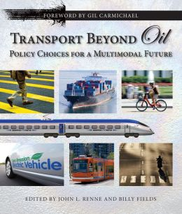 Transport Beyond Oil: Policy Choices for a Multimodal Future