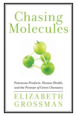 Chasing Molecules: Poisonous Products, Human Health, and the Promise of Green Chemistry