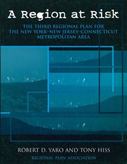 A Region at Risk: The Third Regional Plan For The New York-New Jersey-Connecticut Metropolitan Area