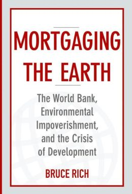 Mortgaging the Earth: The World Bank, Environmental Impoverishment, and the Crisis of Development