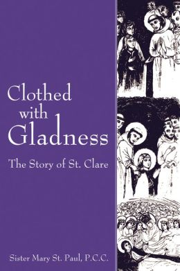 Clothed with Gladness: The Story of St. Clare