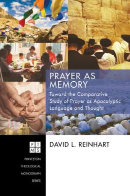 Prayer as Memory: Toward the Comparative Study of Prayer as Apocalyptic Language and Thought