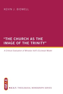 The Church as the Image of the Trinity: A Critical Evaluation of Miroslav Volf's Ecclesial Model