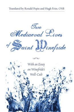 Two Mediaeval Lives of Saint Winefride: With an Essay on Winefride's Well-Cult