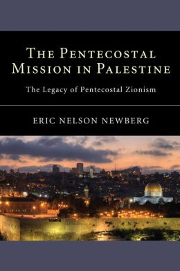 The Pentecostal Mission in Palestine: The Legacy of Pentecostal Zionism