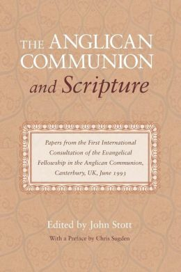 The Anglican Communion and Scripture: Papers from the First International Consultation of the Evangelical Fellowship in the Anglican Communion, Canterbury, UK, June 1993
