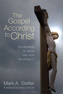The Gospel According to Christ: The Message of Jesus and How We Missed It