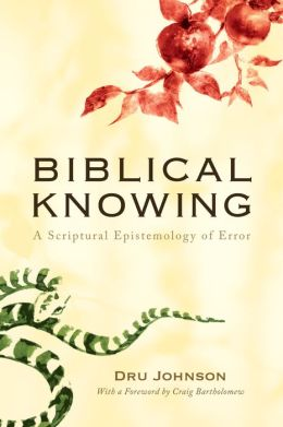 Biblical Knowing: A Scriptural Epistemology of Error