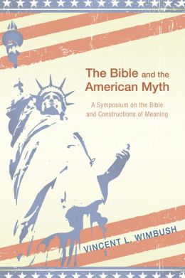 The Bible and the American Myth: A Symposium on the Bible and Constructions of Meaning