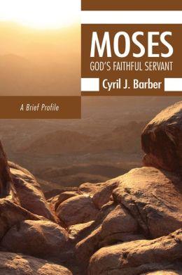 Moses: GodOs Faithful Servant: A Brief Profile