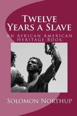 Twelve Years a Slave: An African American Heritage Book