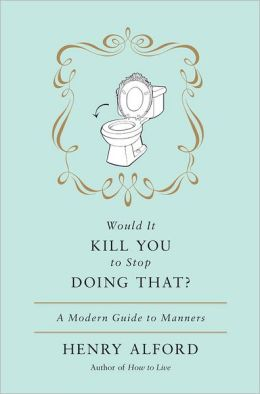 Would It Kill You to Stop Doing That: A Modern Guide to Manners [With Earbuds]