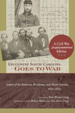 Upcountry South Carolina Goes to War: Letters of the Anderson, Brockman, and Moore Families, 1853-1865