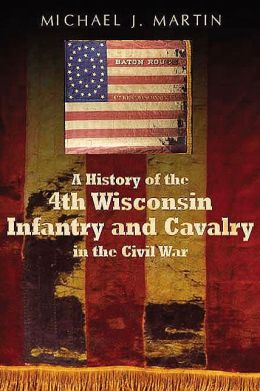 A History of the 4th Wisconsin Infantry and Cavalry in the American Civil War