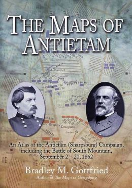 The Maps of Antietam: An Atlas of the Antietam (Sharpsburg) Campaign, including the Battle of South Mountain, September 2 - 20 1862