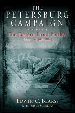 The Petersburg Campaign: The Eastern Front Battles, June - August 1864, Volume 1