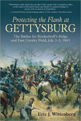 Protecting the Flank at Gettysburg: The Battles for Brinkerhoff's Ridge and East Cavalry Field, July 2 -3, 1863