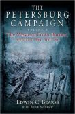 Book Cover Image. Title: The Petersburg Campaign:  The Western Front Battles, September 1864 - April 1865, Author: Edwin C. Bearss