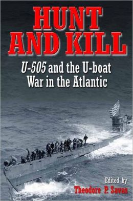 Hunt and Kill: U-505 and the U-Boat War in the Atlantic