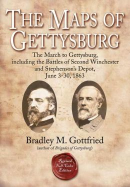 The Maps of Gettysburg: The March to Gettysburg, Including the Battles of Second Winchester and Stephenson's Depot, June 3-30, 1863