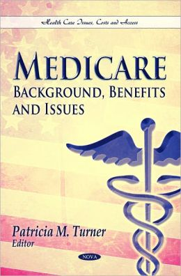 Medicare: Background, Benefits and Issues