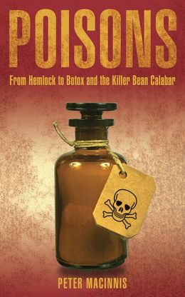 Poisons: From Hemlock to Botox and the Killer Bean Calabar