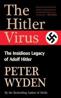 The Hitler Virus: The Insidious Legacy of Adolph Hitler