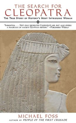 The Search for Cleopatra: The True Story of History's Most Intriguing Woman