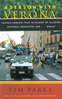 A Season with Verona: Travels around Italy in Search of Illusion, National Character, and...Goals!