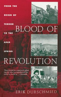 Blood of Revolution: From the Reign of Terror to the Arab Spring