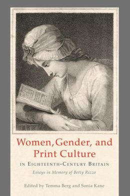 Women, Gender, and Print Culture in Eighteenth-Century Britain: Essays in Memory of Betty Rizzo
