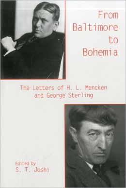 From Baltimore to Bohemia: The Letters of H. L. Mencken and George Sterling