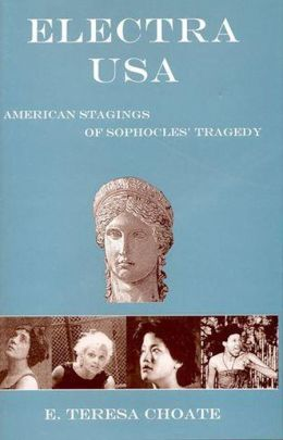 Electra USA: AMERICAN STAGINGS OF SOPHOCLES' TRAGEDY
