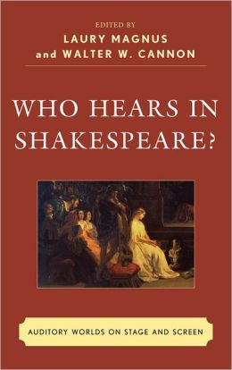 Who Hears in Shakespeare?: Shakespeare's Auditory World, Stage and Screen