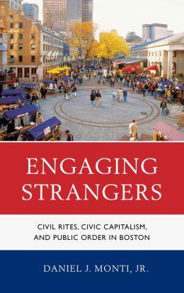 Engaging Strangers: Civil Rites, Civic Capitalism, and Public Order in Boston