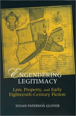 Engendering Legitimacy: Law, Property, and Early Eighteenth-Century Fiction