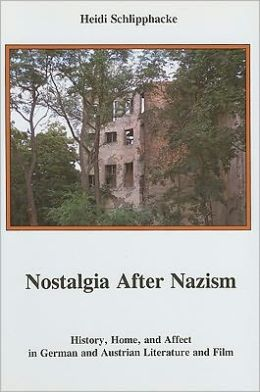 Nostalgia after Nazism: History, Home, and Affect in German and Austrian Literature and Film