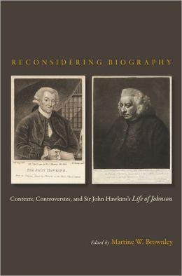 Reconsidering Biography: Contexts, Controversies, and Sir John Hawkin's Life of Johnson