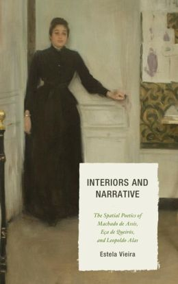 Interiors and Narrative: The Spatial Poetics of Machado de Assis, Eça de Queirós, and Leopoldo Alas